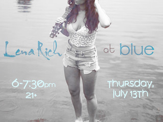 Lena Rich at Blue, Thursday, July 13th 6-7:30 pm 21+
