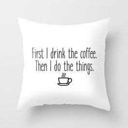 Gilmore Girls - First I drink the coffee Throw Pillow
