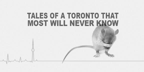Tales Of A Toronto That Most Will Never Know