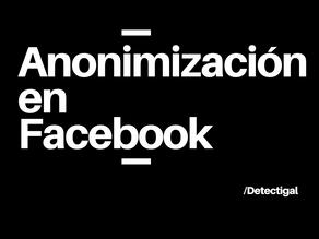Anonimización en Facebook