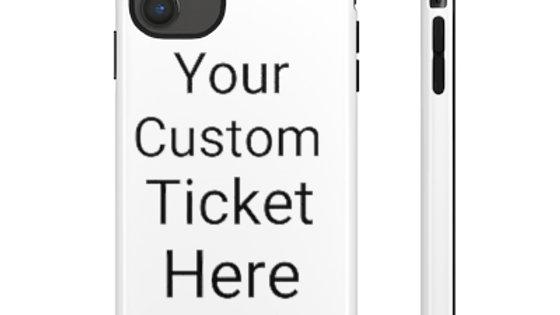 Custom Ticket Tough Phone Cases