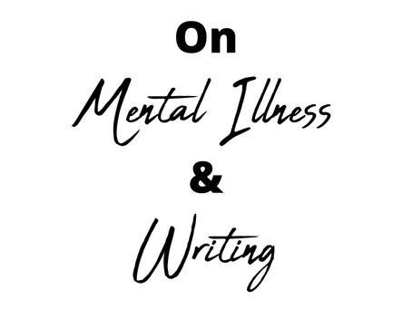 On Mental Illness and Writing