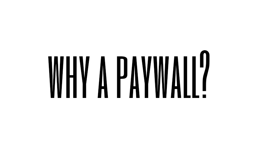 Why a Paywall?