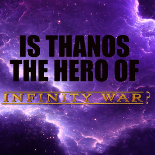 Is Thanos the Hero of Infinity War?