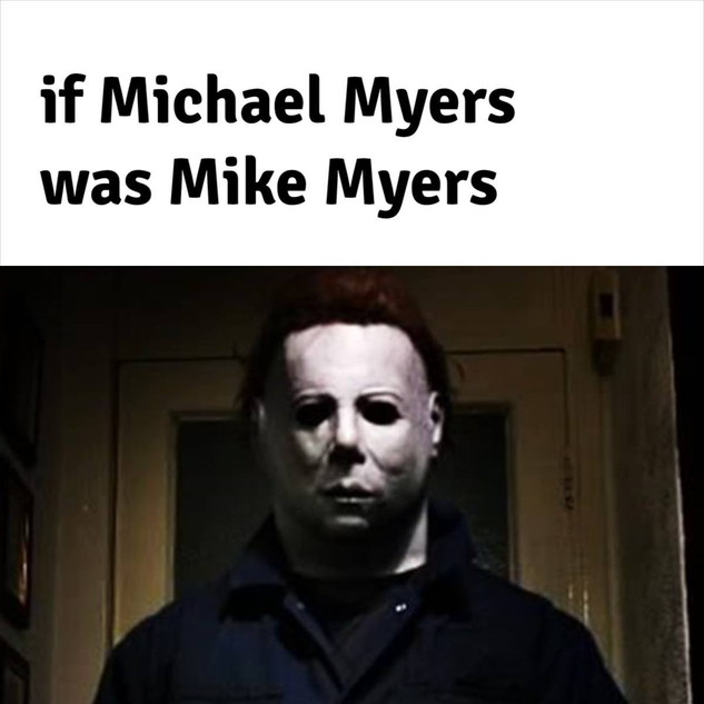 If Michael Myers was Mike Myers