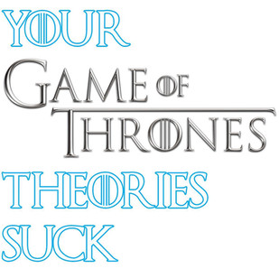 Why Your Game of Thrones Fan Theories Are Wrong