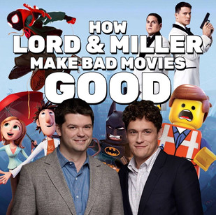 How Lord & Miller Make Bad Movies Good