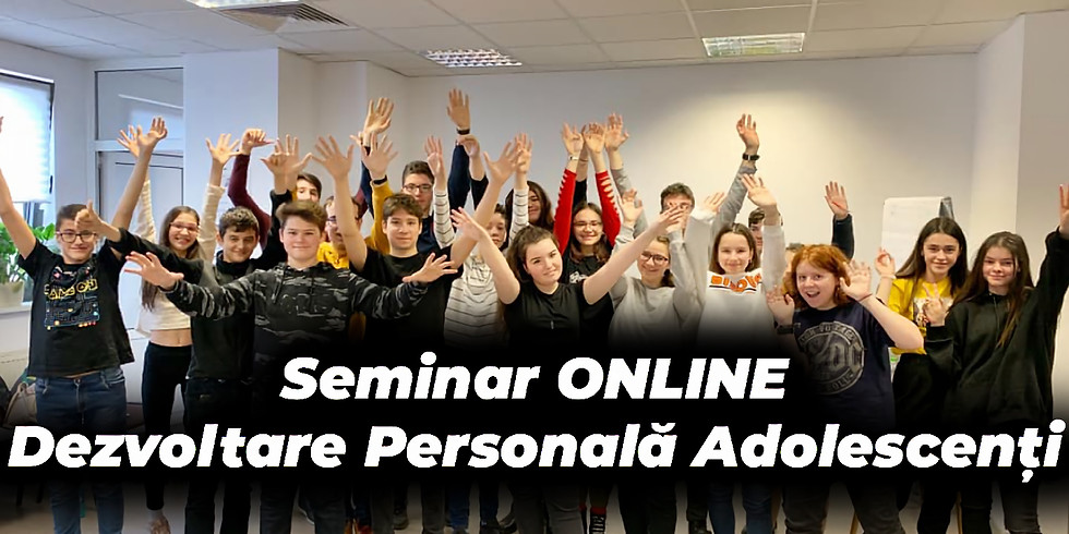 [DOAR 19 RON] 18.09.2021 | Seminar ONLINE Dezvoltare Personală Adolescenţi 13-17 ani