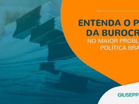 ENTENDA O PAPEL DA BUROCRACIA NO MAIOR PROBLEMA DA POLÍTICA BRASILEIRA