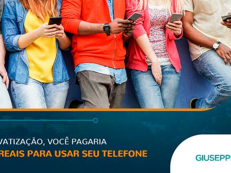 SEM PRIVATIZAÇÃO, VOCÊ PAGARIA 10 MIL REAIS PARA USAR SEU TELEFONE