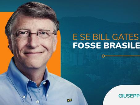 E SE BILL GATES FOSSE BRASILEIRO?