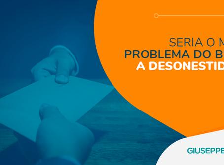 SERIA O MAIOR PROBLEMA DO BRASIL A DESONESTIDADE?