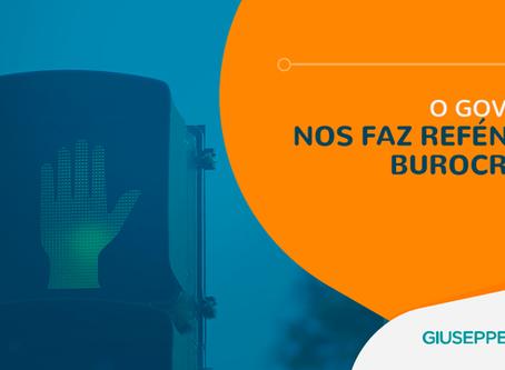 O GOVERNO NOS FAZ REFÉNS DA BUROCRACIA