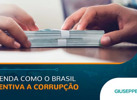 ENTENDA COMO O BRASIL INCENTIVA A CORRUPÇÃO
