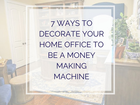 7 Ways To Decorate Your Home Office To Be A Money Making Machine