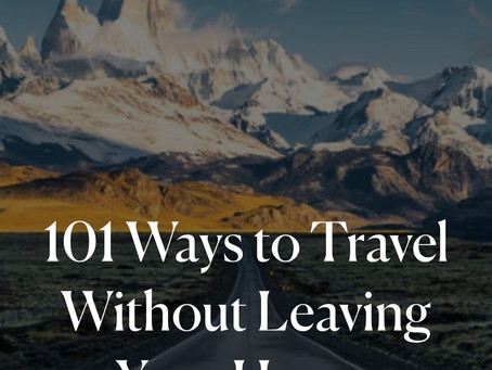 101 Ways to Travel Without Leaving Your House