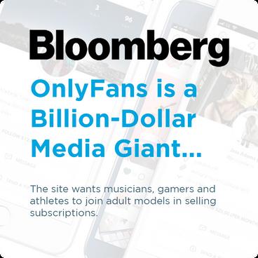 Bloomberg - OnlyFans is a Billion-Dollar Media Giant...