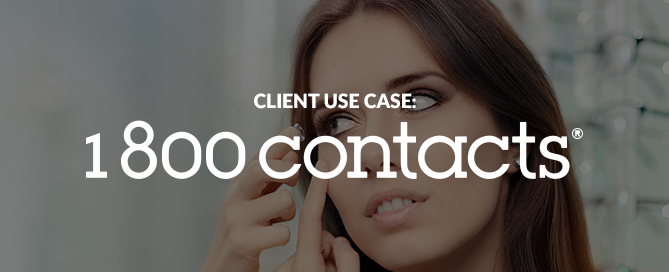 Client Use Cases: 1-800 CONTACTS Learns What Really Drives Re-Orders