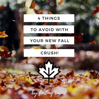 4 Things To Avoid With Your New Fall Crush