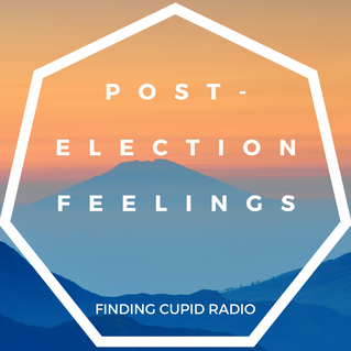 Finding Cupid Radio: Post-Election Fears