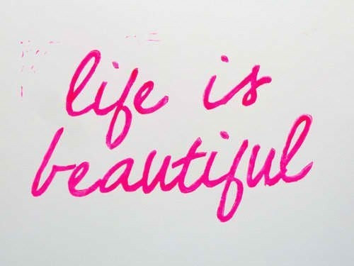 life-is-beautiful--large-msg-132820787467.jpg