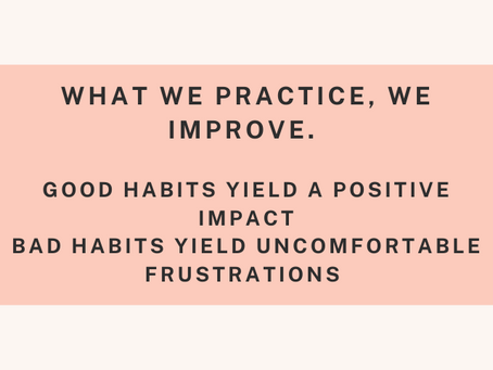 Good or Bad - You Get Better at What You Practice