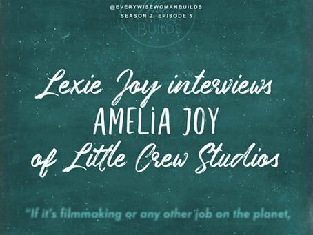 Episode 5: Lexie Joy Interviews Amelia Joy Steege of Little Crew Studios