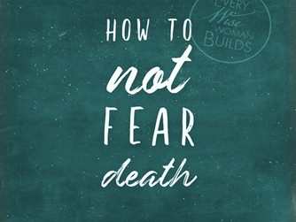 How to Not Fear Death