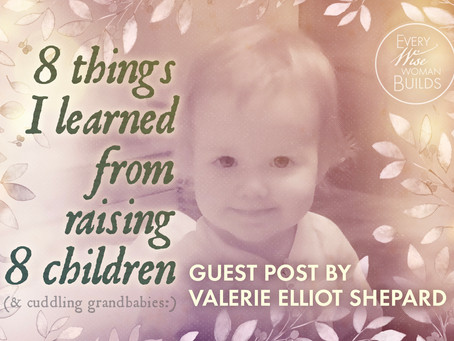 8 Things I Learned from Raising 8 Children, Guest Post by Valerie Elliot Shepard