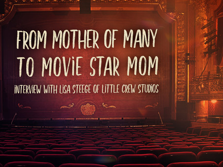 From Mother of Many to Movie Star Mom: Interview with Lisa Steege of Little Crew Studios