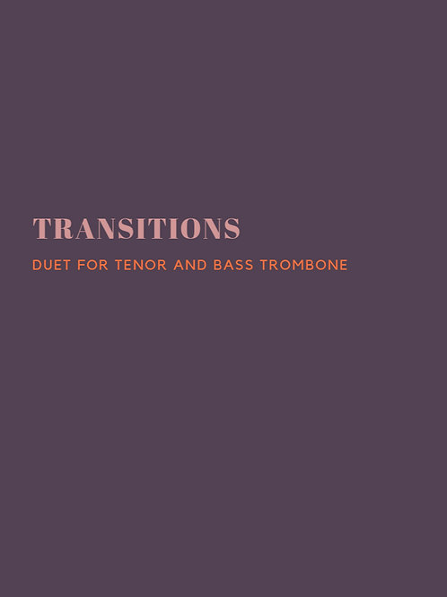 Transitions (Duet for Tenor and Bass Trombone)
