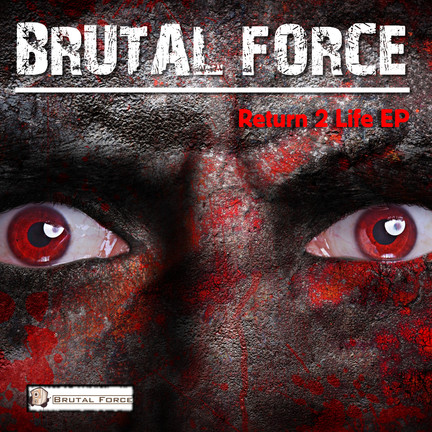New release Brutal Force - Return 2 Life EP