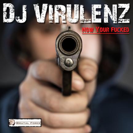 New release DJ Virulenz - Now your Fucked EP