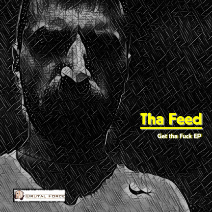 New release Tha Feed - Get tha Fuck EP