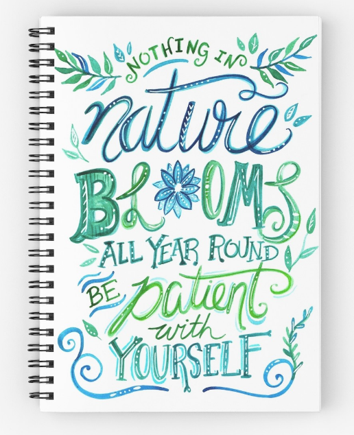 Nothing in nature blooms all year round. Be patient with yourself.