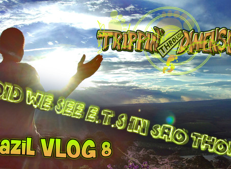 - Did we see E.T.s in São Thomé? - | Brazil VLOG 8 | Trippin' through Dimensions