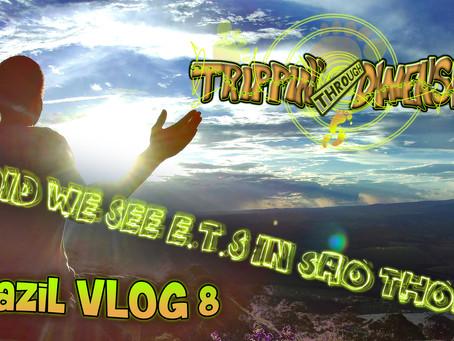 - Did we see E.T.s in São Thomé? - | Brazil VLOG 8 | Trippin' through Dimensions