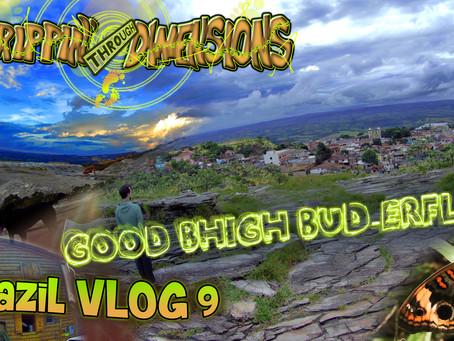 - Good Bhigh Bud-erfly? - | Brazil VLOG 9 | Trippin' through Dimensions