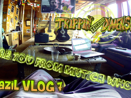- Are you out of the Mistica whood? - | Brazil VLOG 7 | Trippin' through Dimensions
