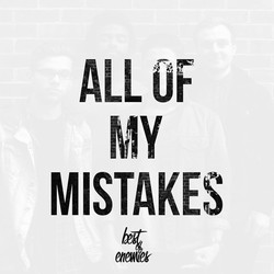 Best Of Enemies - All Of My Mistakes