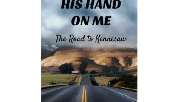 His Hand On Me:   The Road to Kennesaw