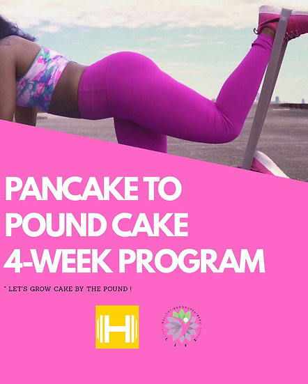 PANCAKE TO POUND CAKE - 4 Week Program