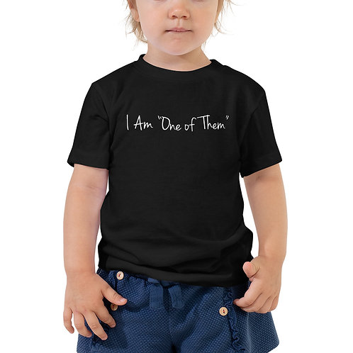 "Toddler I Am ""One of Them"" Short Sleeve Tee"