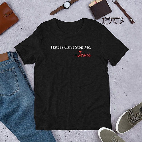 Haters Can't Stop Me. Short-Sleeve Unisex T-Shirt