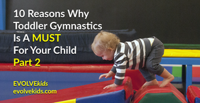 10 Reasons Why Toddler Gymnastics Is A MUST for Your Child, Part 2