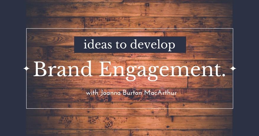 Ideas to Develop Brand Engagement