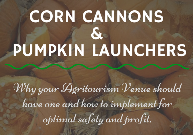 Corn Cannons & Pumpkin Launchers - Why your Agritourism venue should have one and how to impleme