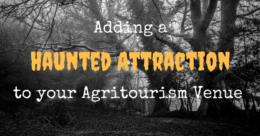 Adding a Haunted Attraction to your Agritourism Venue