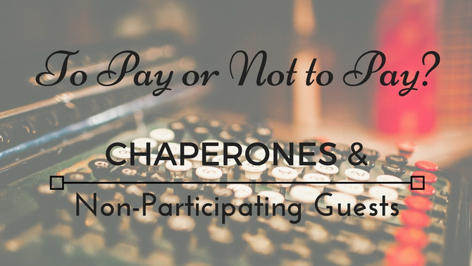 To Pay or Not to Pay? Chaperones & Non-Participating Guests