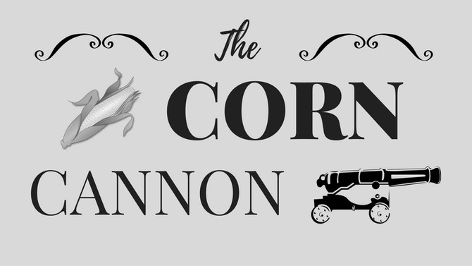 The Corn Cannon